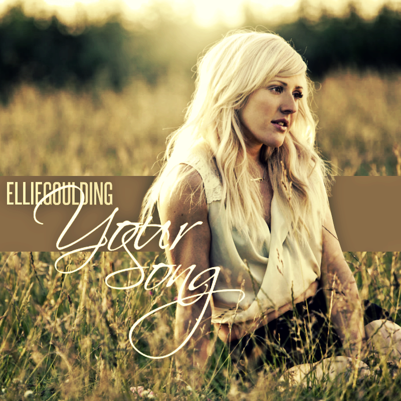 Song: Ellie Goulding – Your Song